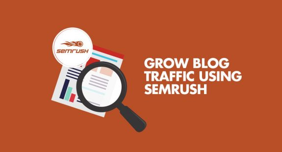 grow blog traffic using SEMrush