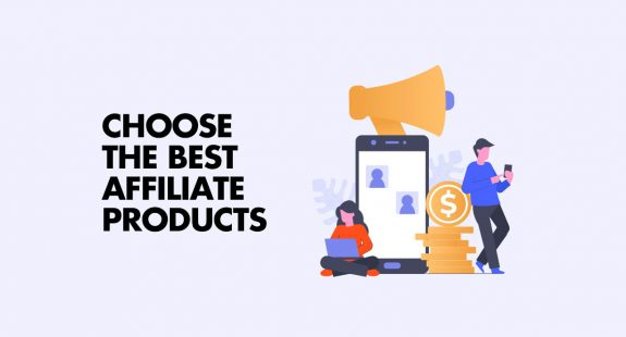 Choose the Best Affiliate Products