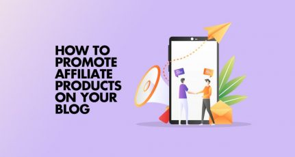 5+ Techniques to Promote Affiliate Products & Links On Your Blog