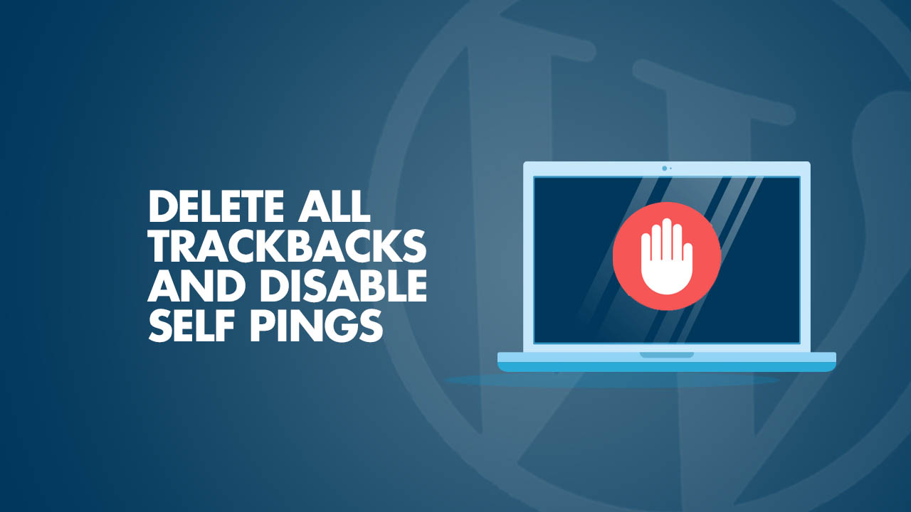 Delete All Trackbacks and Disable Self Pings WordPress Blog