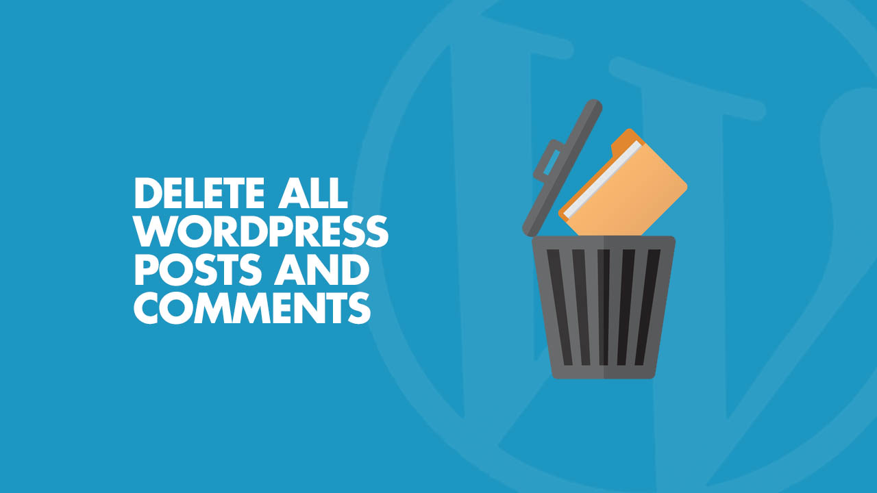 Delete all WordPress Posts and Comments