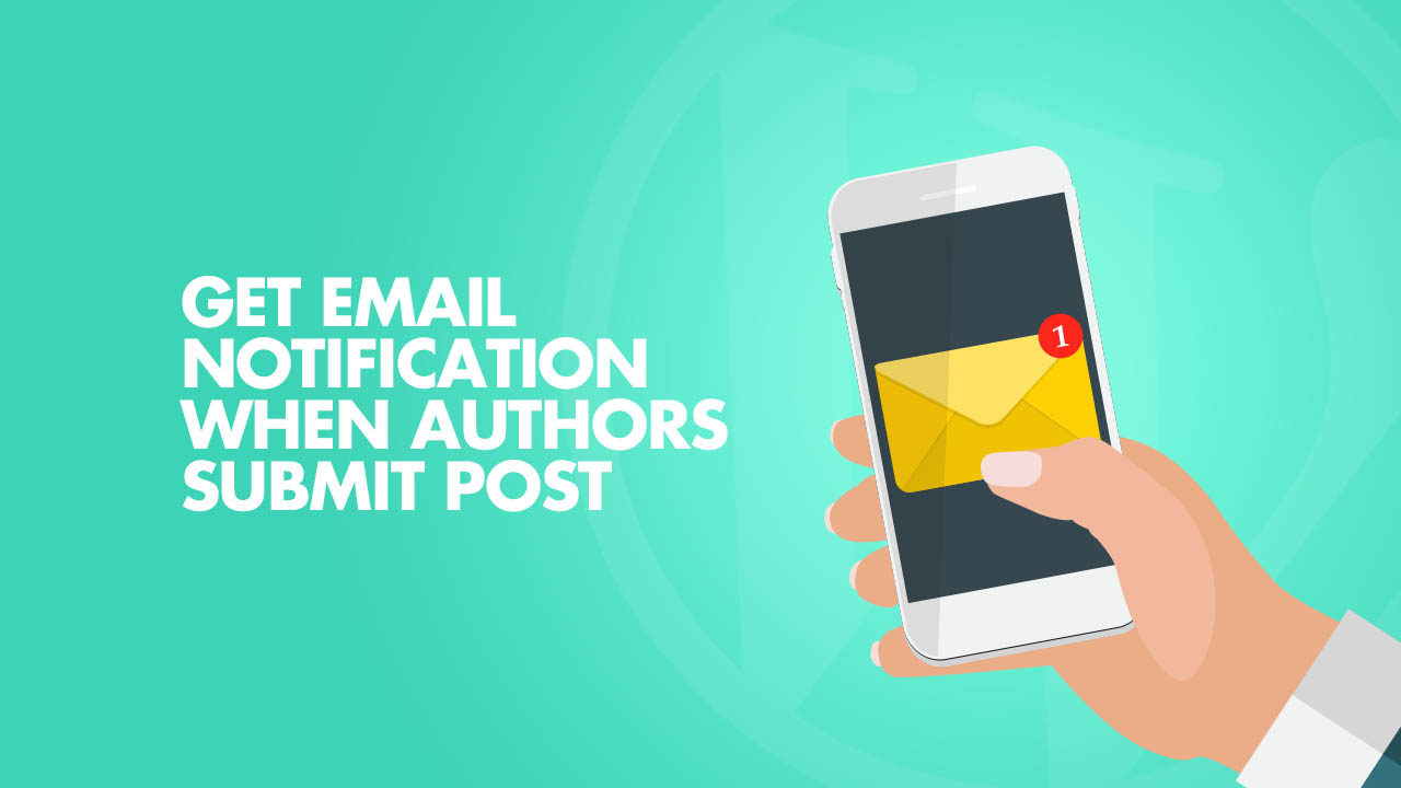 Get Email Notification When Authors Submit Post