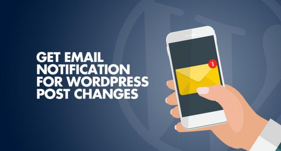 Get Notification Email For WordPress Post Changes