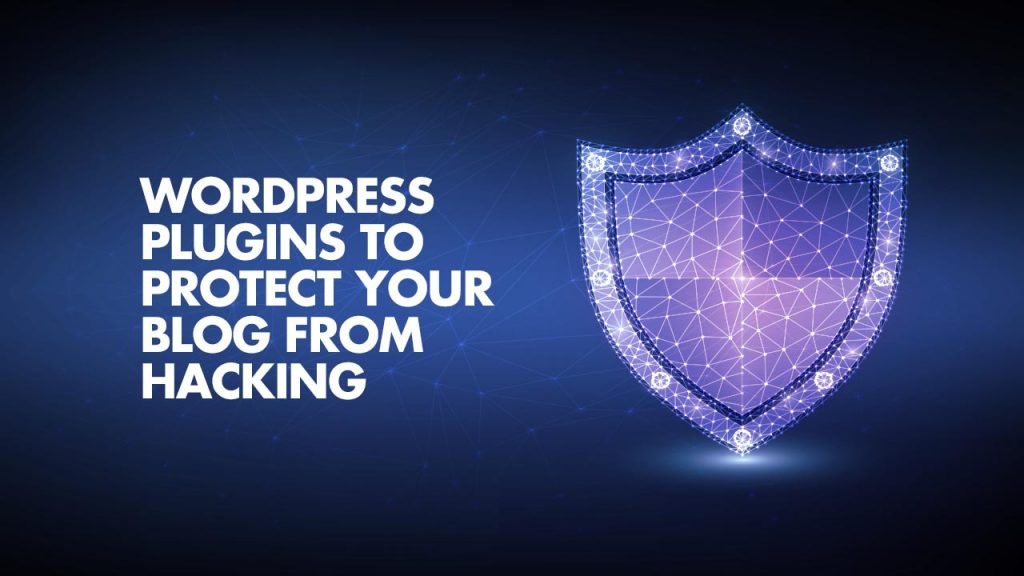 Plugins to Protect WordPress Blog From Hacking