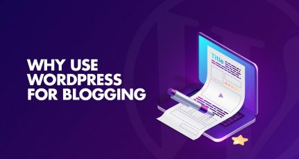 Why Should You Use WordPress For Blogging?