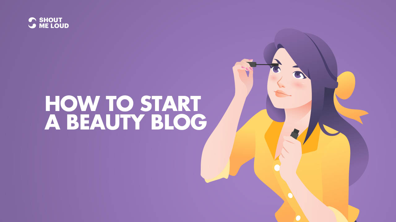 Beginners Guide To Start A Beauty Blog