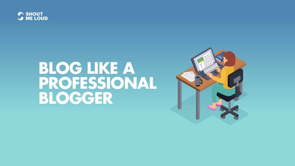 Blog like a Professional Blogger