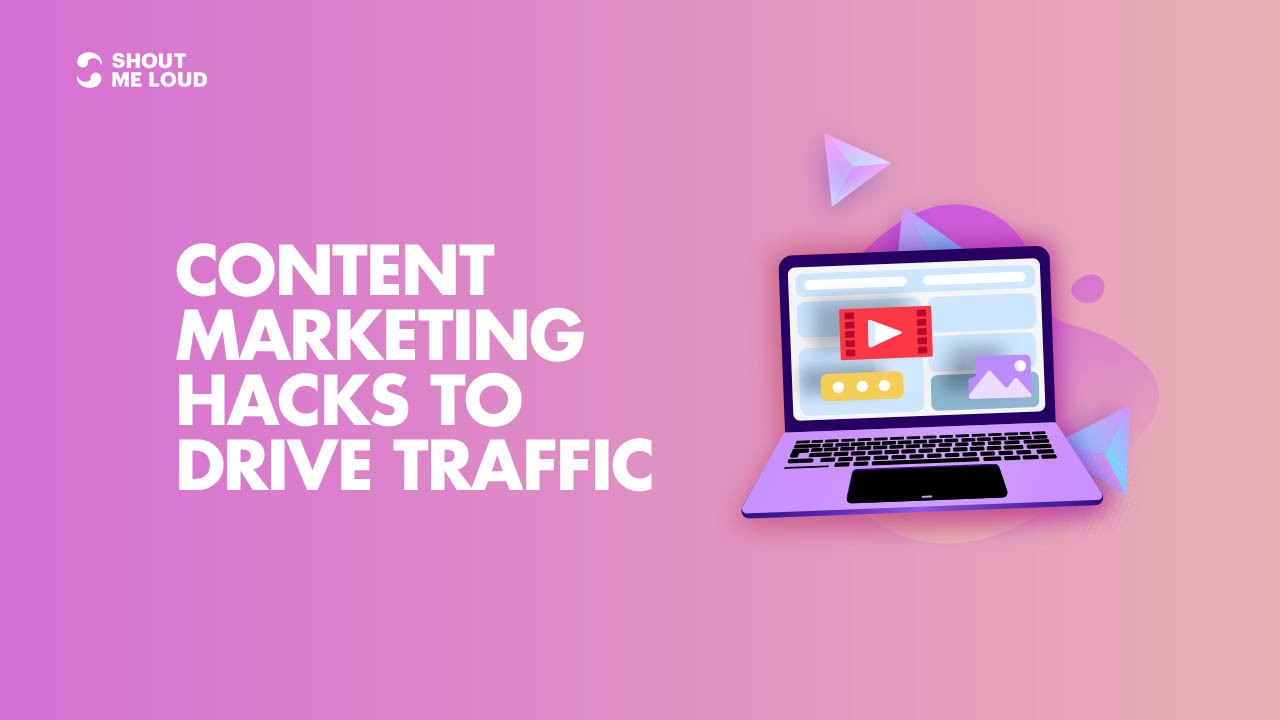 Content Marketing Hacks to drive more traffic